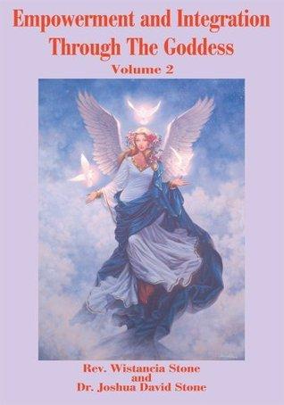 Empowerment and Integration Through The Goddess: Volume 2 Wistancia Stone