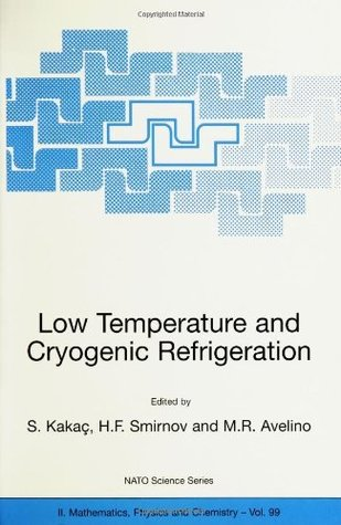 Low Temperature and Cryogenic Refrigeration (Nato Science Series II: (closed))  by  Sadik Kakac