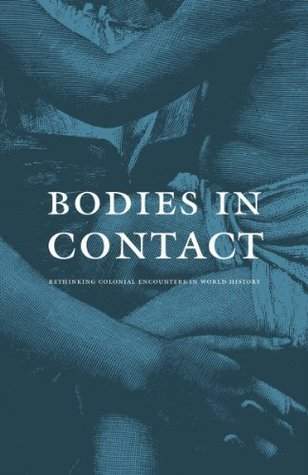 Bodies in Contact: Rethinking Colonial Encounters in World History Tony Ballantyne