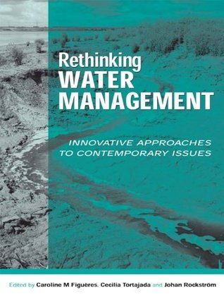 Rethinking Water Management: Innovative Approaches to Contemporary Issues Caroline Figueres