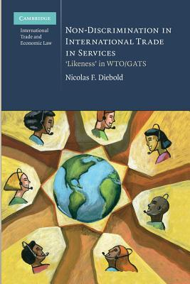 Non-Discrimination in International Trade in Services: Likeness in Wto/Gats  by  Nicolas F Diebold