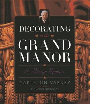Decorating in the Grand Manor: A Design Memoir Carleton Varney