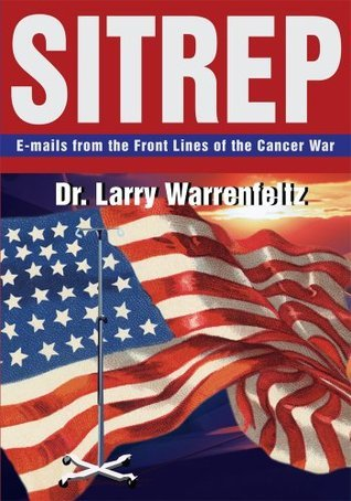 SITREP: E-mails from the Front Lines of the Cancer War Larry Warrenfeltz
