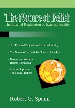 THE NATURE OF BELIEF:The Internal Realization of External Reality Robert Spann