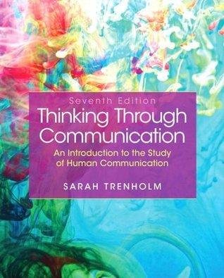Thinking Through Communication (7th Edition) Sarah Trenholm