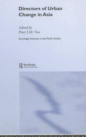 Directors of Urban Change in Asia  by  Peter J.M. Nas