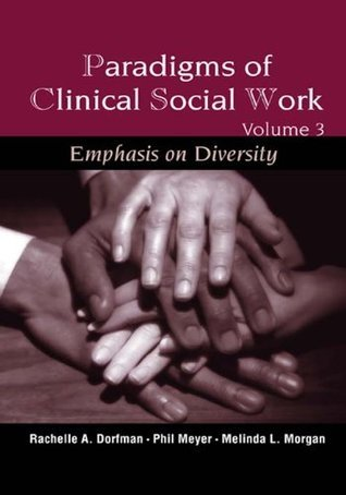 Paradigms of Clinical Social Work: Emphasis on Diversity: 3  by  Rachelle A. Dorfman-Zukerman