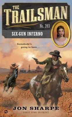 Six-Gun Inferno (The Trailsman, #393) Jon Sharpe