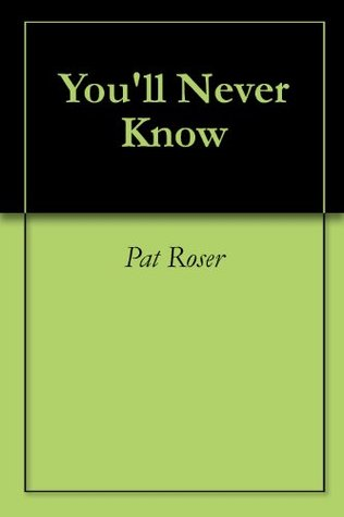 Youll Never Know Pat Roser