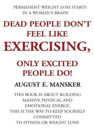 Dead People Dont Feel Like Exercising  by  August Mansker