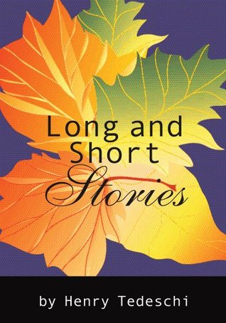 Long and Short Stories: Long and Short Henry Tedeschi