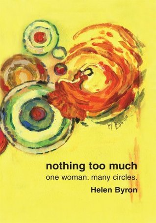 nothing too much: one woman. many circles. Helen Byron