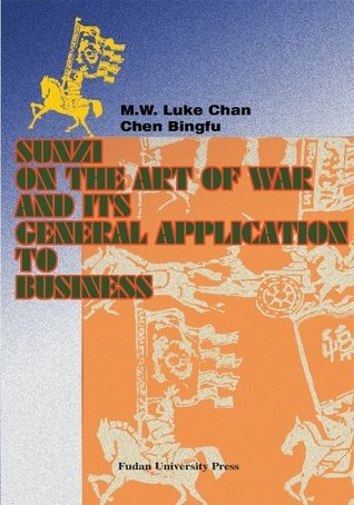 Sunzi on the Art of War and its General Application to Business M.W. Luke Chan