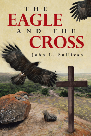 The Eagle and The Cross  by  John L.  Sullivan