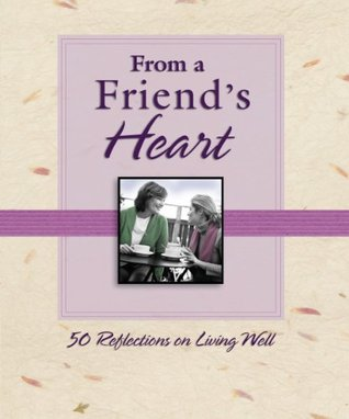From a Friends Heart: 50 Reflections on Living Well (From the Heart Series) Thomas Nelson Publishers