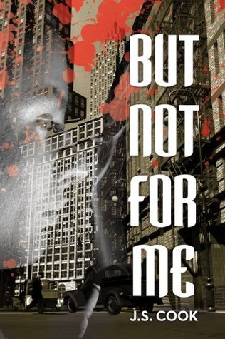 But Not For Me  by  J.S. Cook