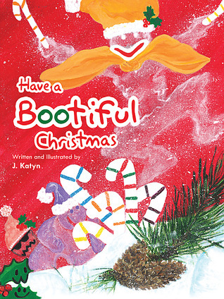Have a Bootiful Christmas  by  J. Katyn