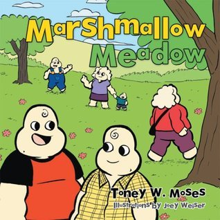Marshmallow Meadow Toney W. Moses