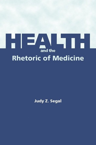 Health and the Rhetoric of Medicine  by  Judy Segal