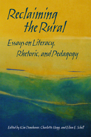 Reclaiming the Rural: Essays on Literacy, Rhetoric, and Pedagogy  by  Charlotte Hogg