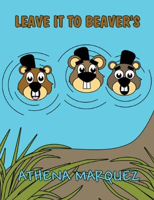Leave it to Beavers  by  Athena Marquez
