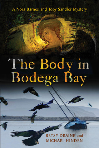 The Body in Bodega Bay: A Nora Barnes and Toby Sandler Mystery  by  Betsy Draine