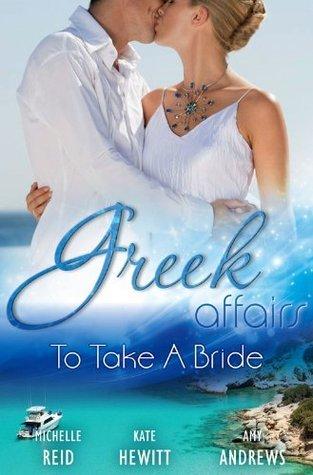Greek Affairs: To Take A Bride/The Markonos Bride/The Greek Tycoons Reluctant Bride/Greek Doctor, Cinderella Bride  by  Michelle Reid