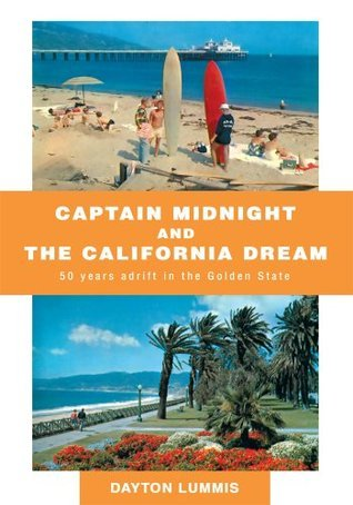 CAPTAIN MIDNIGHT AND THE CALIFORNIA DREAM:50 years adrift in the Golden State  by  Dayton Lummis