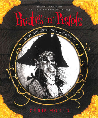 Pirates n Pistols: Ten Swashbuckling Pirate Tales Chris Mould