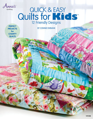 Quick & Easy Quilts for Kids: 12 Friendly Designs Connie Ewbank