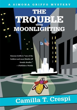 The Trouble With Moonlighting: A Simona Griffo Mystery  by  Camilla T. Crespi