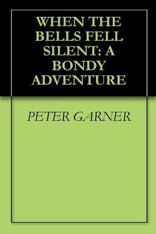 When The Bells Fell Silent: A Bondy Adventure  by  Peter Garner