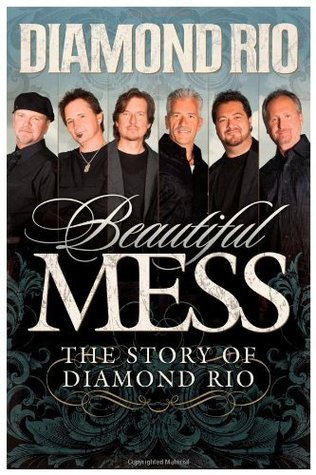 Beautiful Mess: The Story of Diamond Rio  by  Diamond Rio