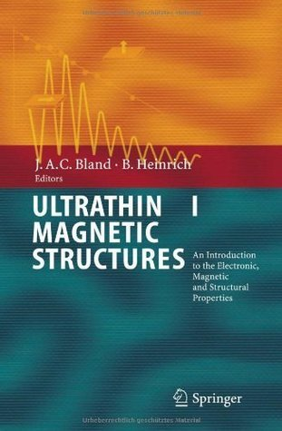 Ultrathin Magnetic Structures I: An Introduction to the Electronic, Magnetic and Structural Properties: Pt. 1 J.A.C. Bland
