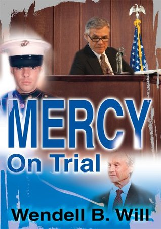 Mercy On Trial  by  Wendell Will