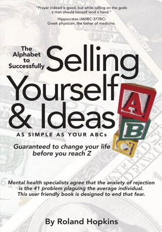 The Alphabet to Successfully Selling Yourself & Ideas  by  Roland  Hopkins