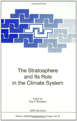 The Stratosphere and Its Role in the Climate System (Nato ASI Subseries I: (closed)) Guy P. Brasseur
