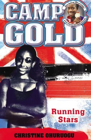 Camp Gold: Running Stars  by  Christine Ohuruogu