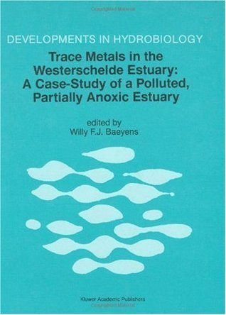 Trace Metals in the Westerschelde Estuary: A Case-Study of a Polluted, Partially Anoxic Estuary W. Baeyens