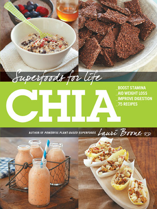 Chia: 75 RECIPES FOR BOOSTING STAMINA, WEIGHT LOSS, AND IMMUNITY Lauri Boone