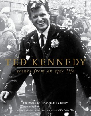 Ted Kennedy: Scenes from an Epic Life Boston Globe