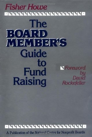 The Board Members Guide to Fund Raising Fisher Howe