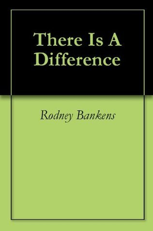 There Is A Difference  by  Rodney Bankens