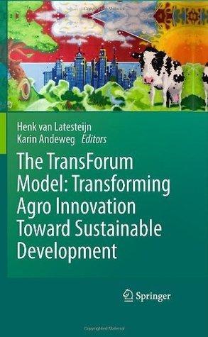 The TransForum Model: Transforming Agro Innovation Toward Sustainable Development  by  Henk C. van Latesteijn