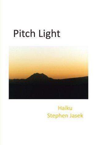 Pitch Light : Haiku  by  Stephen Jasek