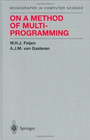 On a Method of Multiprogramming (Monographs in Computer Science)  by  W.H.J. Feijen
