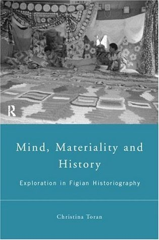 Mind, Materiality and History: Explorations in Fijian Ethnography Christina Toren
