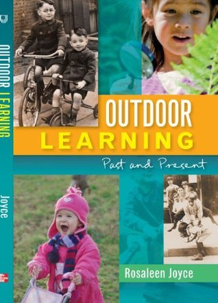 Outdoor Learning: Past And Present Rosaleen Joyce