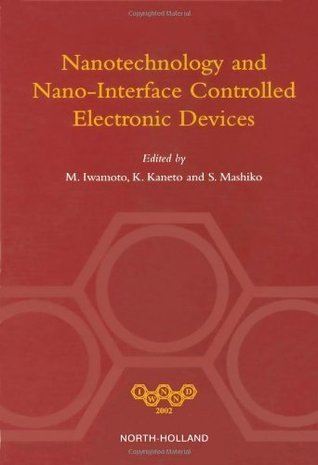 Nanotechnology And Nano Interface Controlled Electronic Devices  by  M. Iwamoto