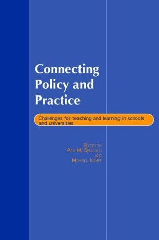Connecting Policy and Practice: Challenges for Teaching and Learning in Schools and Universities  by  Michael Kompf